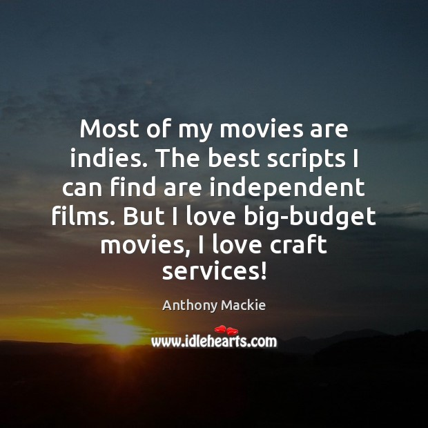 Image, Most of my movies are indies. The best scripts I can find