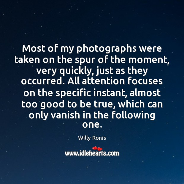 Most of my photographs were taken on the spur of the moment, Too Good To Be True Quotes Image