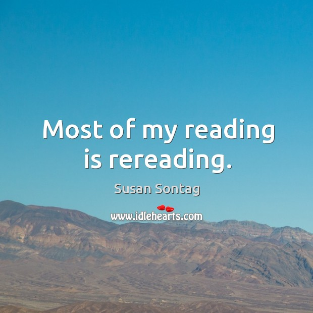 Image, Most of my reading is rereading.