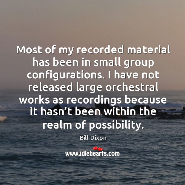 Image, Most of my recorded material has been in small group configurations.