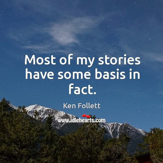 Most of my stories have some basis in fact. Image