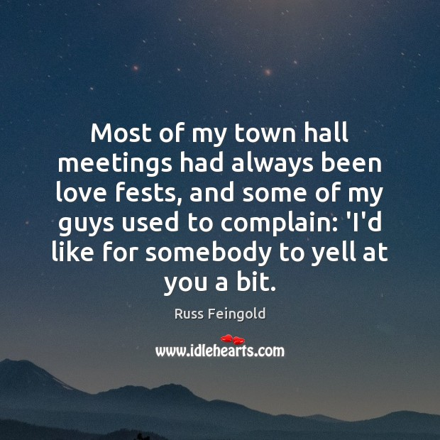 Image, Most of my town hall meetings had always been love fests, and