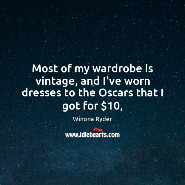 Most of my wardrobe is vintage, and I've worn dresses to the Oscars that I got for $10, Image