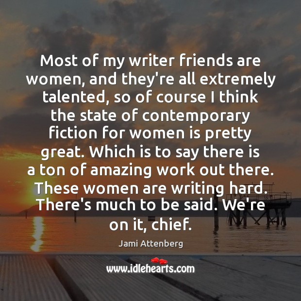 Image, Most of my writer friends are women, and they're all extremely talented,