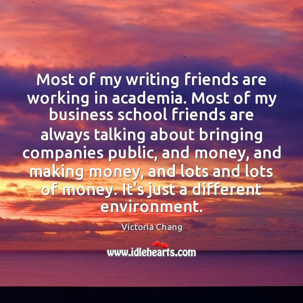 Most of my writing friends are working in academia. Most of my Environment Quotes Image