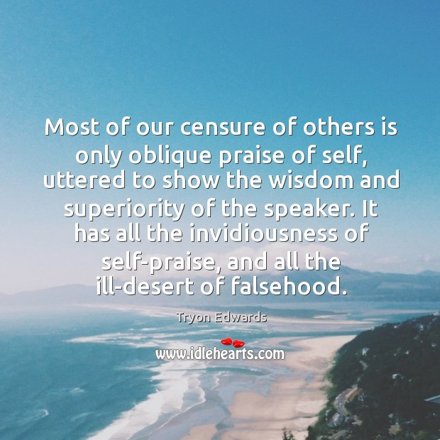 Most of our censure of others is only oblique praise of self, Tryon Edwards Picture Quote