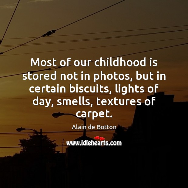 Most of our childhood is stored not in photos, but in certain Childhood Quotes Image