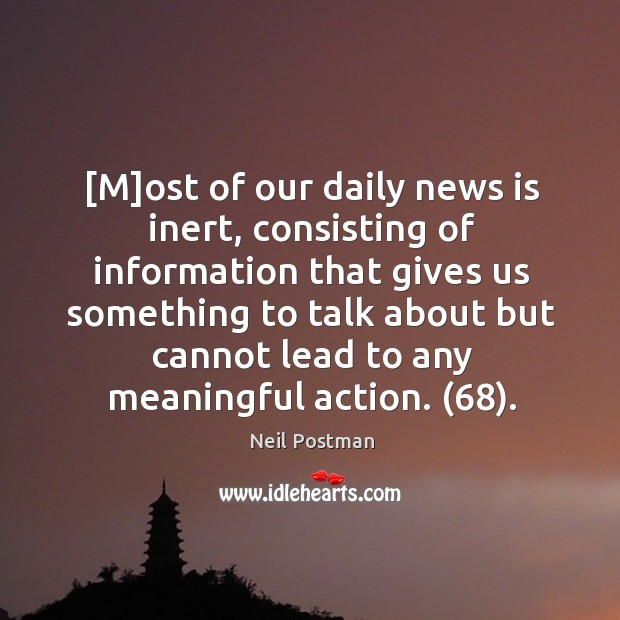 [M]ost of our daily news is inert, consisting of information that Image