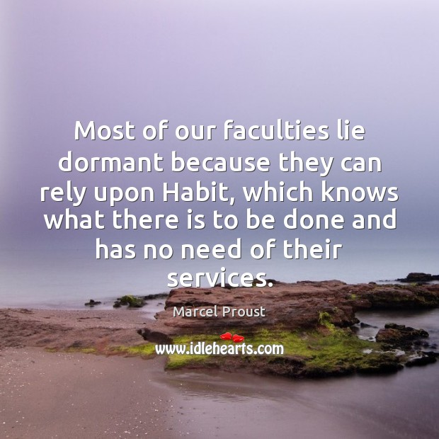 Image, Most of our faculties lie dormant because they can rely upon Habit,
