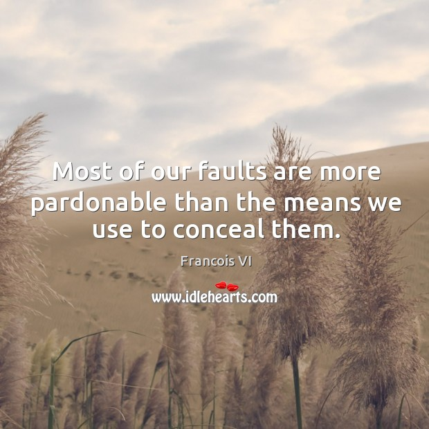 Image, Conceal, Faults, Means, More, Most, Our, Pardonable, Than, Them, Use