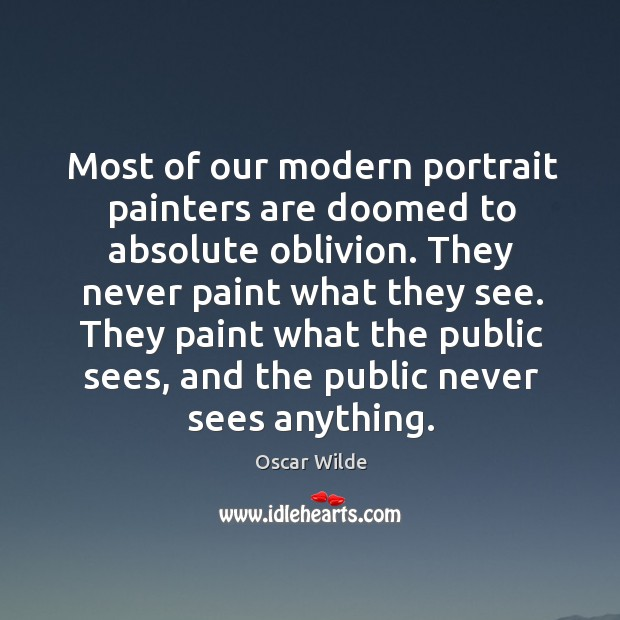 Most of our modern portrait painters are doomed to absolute oblivion. They Image
