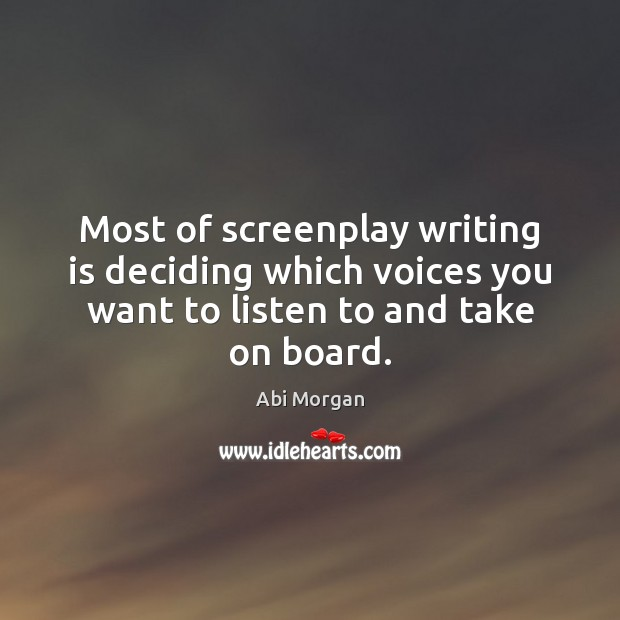 Most of screenplay writing is deciding which voices you want to listen Writing Quotes Image