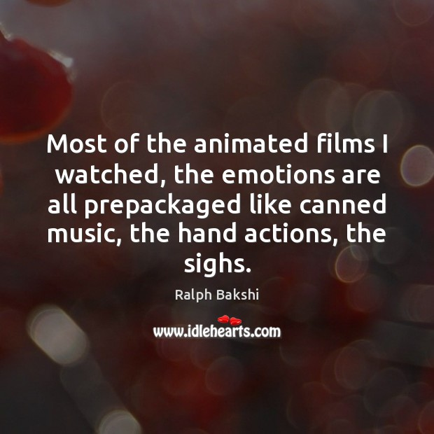 Most of the animated films I watched, the emotions are all prepackaged Image