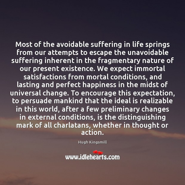 Most of the avoidable suffering in life springs from our attempts to Image