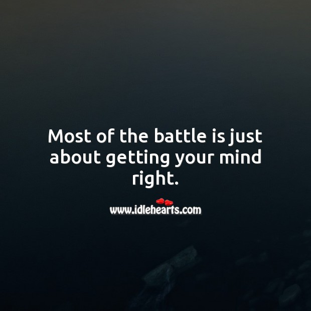 Most of the battle is just about getting your mind right. Picture Quotes Image