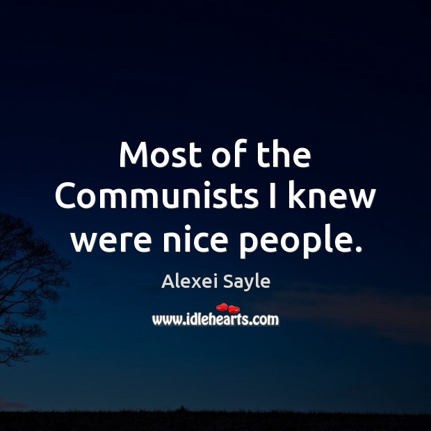Most of the Communists I knew were nice people. Image