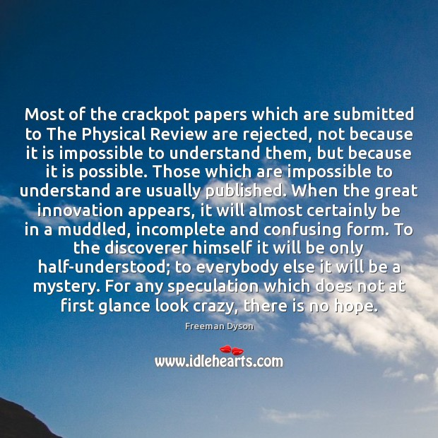 Most of the crackpot papers which are submitted to The Physical Review Freeman Dyson Picture Quote