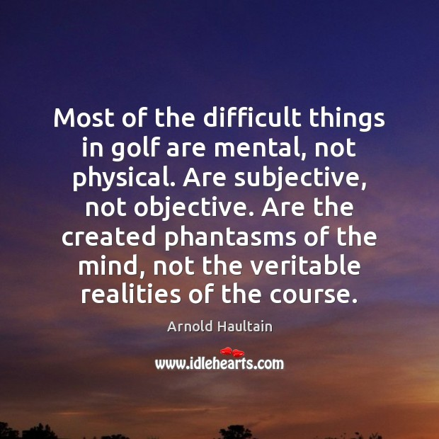 Image, Most of the difficult things in golf are mental, not physical. Are
