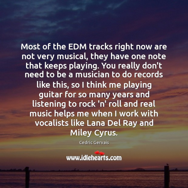 Most of the EDM tracks right now are not very musical, they Image