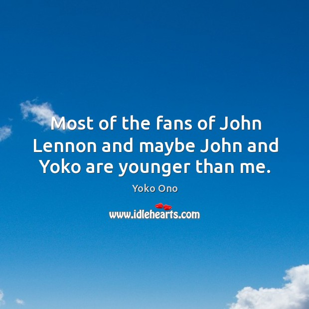 Most of the fans of john lennon and maybe john and yoko are younger than me. Image