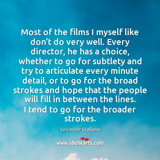 Most of the films I myself like don't do very well. Every Sylvester Stallone Picture Quote