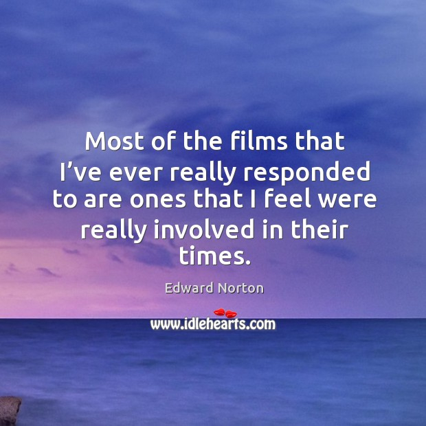 Most of the films that I've ever really responded to are ones that I feel were really involved in their times. Image