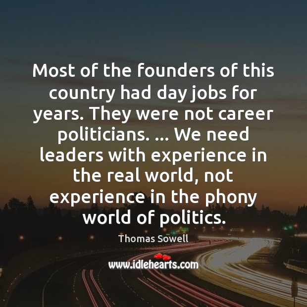 Most of the founders of this country had day jobs for years. Thomas Sowell Picture Quote