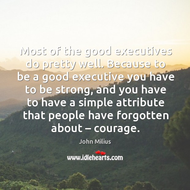 Most of the good executives do pretty well. John Milius Picture Quote