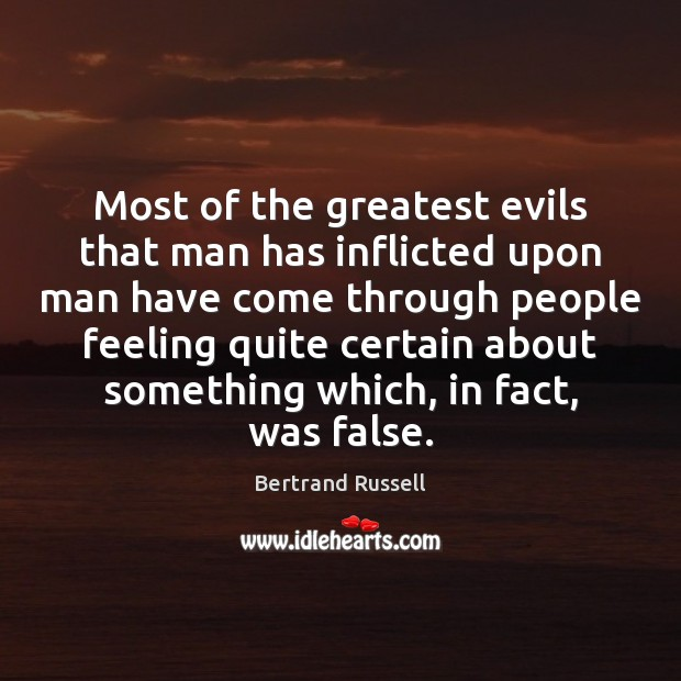 Most of the greatest evils that man has inflicted upon man have Image