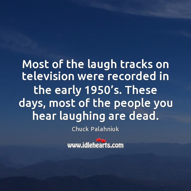 Most of the laugh tracks on television were recorded in the early 1950' Image