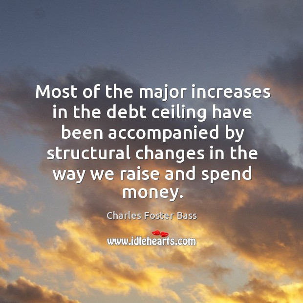 Most of the major increases in the debt ceiling have been accompanied by structural changes in the way we raise and spend money. Image
