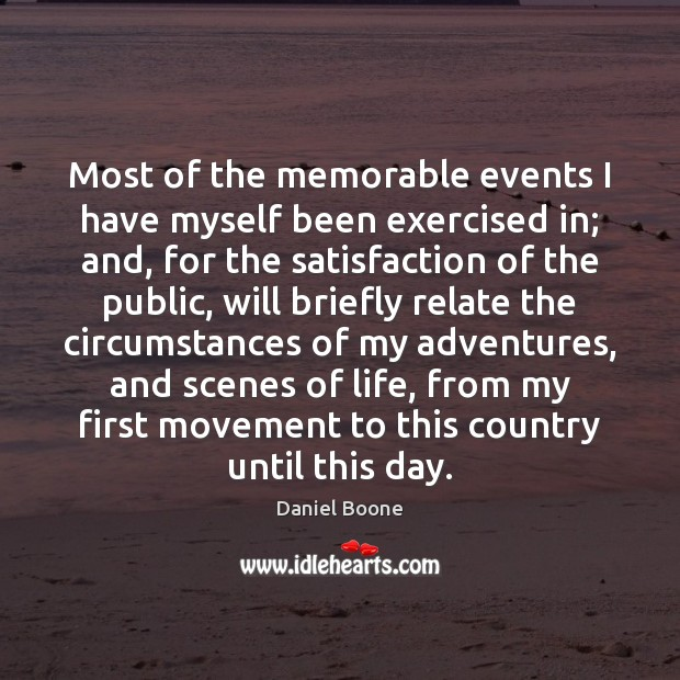 Most of the memorable events I have myself been exercised in; and, Daniel Boone Picture Quote