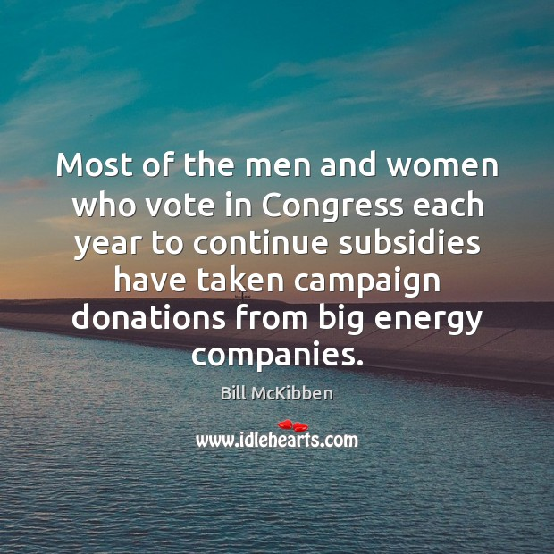 Most of the men and women who vote in Congress each year Bill McKibben Picture Quote