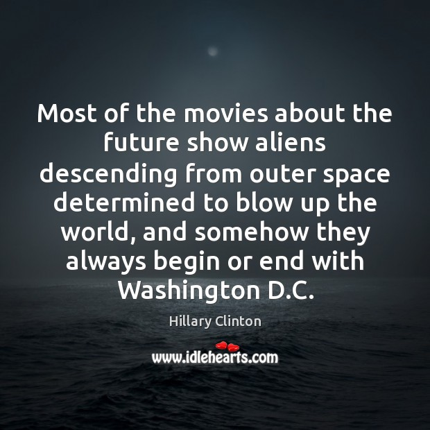 Most of the movies about the future show aliens descending from outer Image