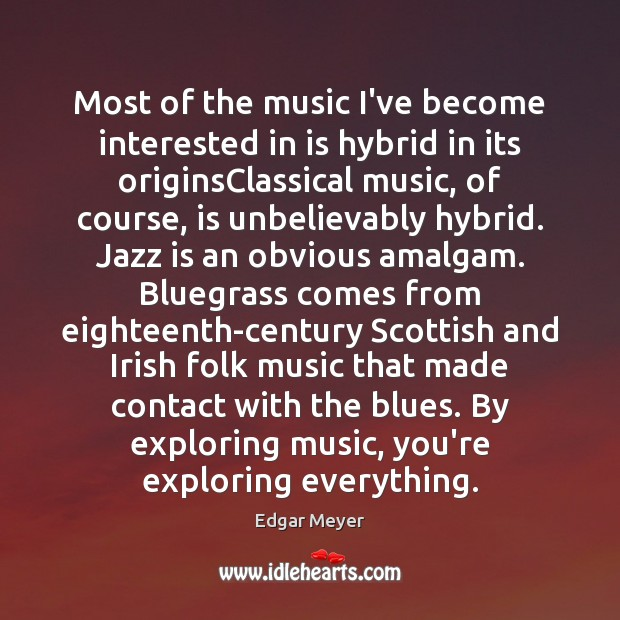 Most of the music I've become interested in is hybrid in its Image