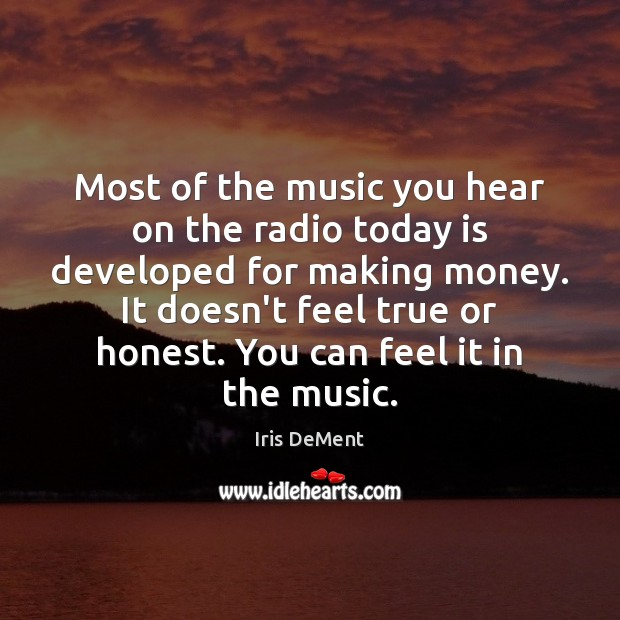 Most of the music you hear on the radio today is developed Iris DeMent Picture Quote