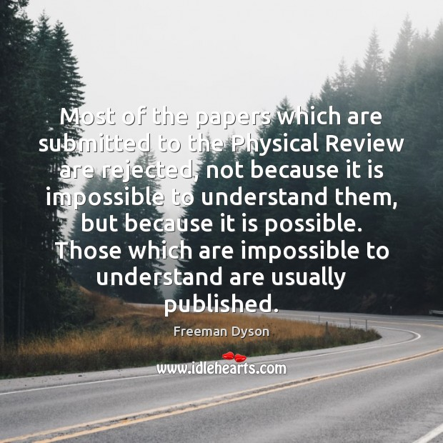 Most of the papers which are submitted to the Physical Review are Freeman Dyson Picture Quote
