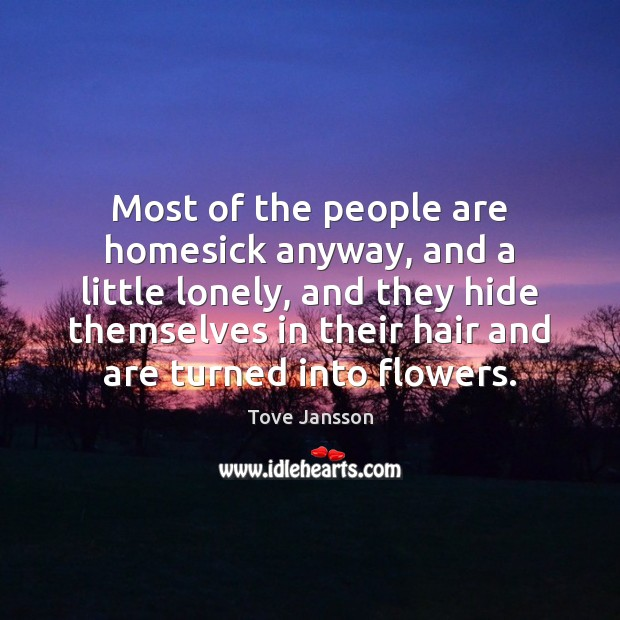 Most of the people are homesick anyway, and a little lonely, and Tove Jansson Picture Quote