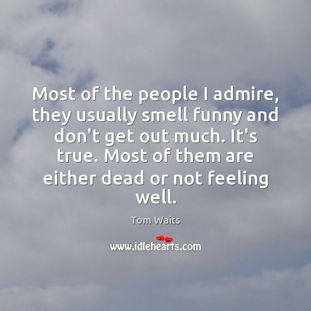 Image, Most of the people I admire, they usually smell funny and don't
