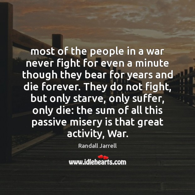 Most of the people in a war never fight for even a Randall Jarrell Picture Quote