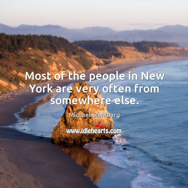 Most of the people in New York are very often from somewhere else. Image