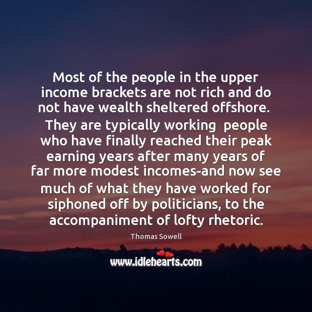 Most of the people in the upper income brackets are not rich Thomas Sowell Picture Quote