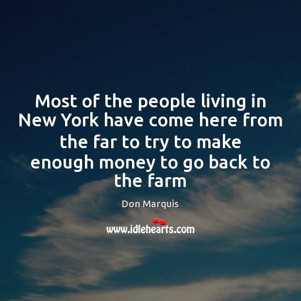 Most of the people living in New York have come here from Don Marquis Picture Quote