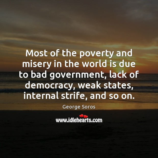 Image, Most of the poverty and misery in the world is due to