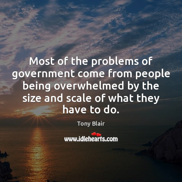 Image, Most of the problems of government come from people being overwhelmed by