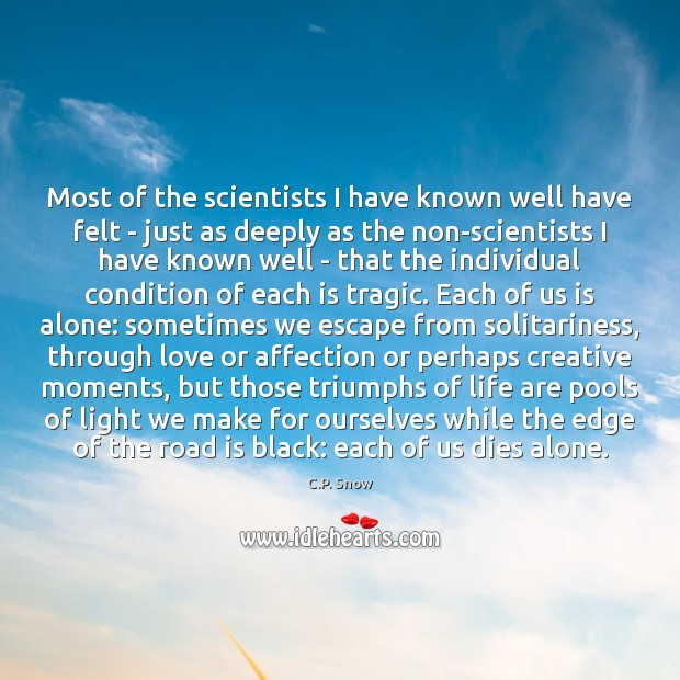 Most of the scientists I have known well have felt – just C.P. Snow Picture Quote