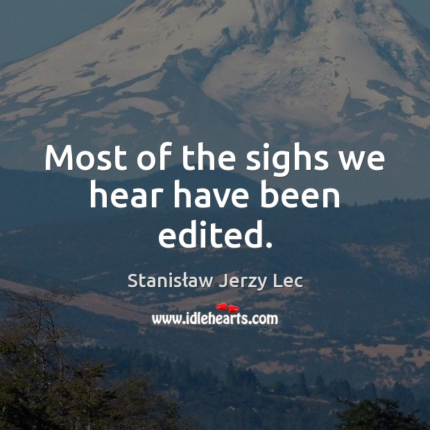 Most of the sighs we hear have been edited. Stanisław Jerzy Lec Picture Quote