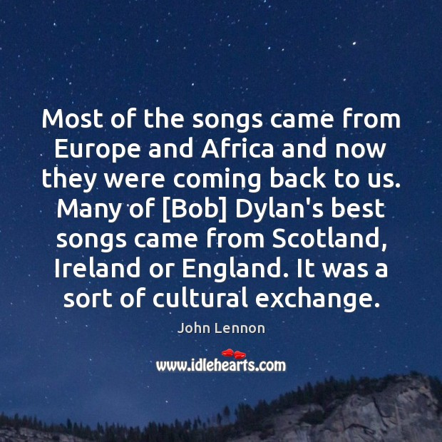 John Lennon Picture Quote image saying: Most of the songs came from Europe and Africa and now they