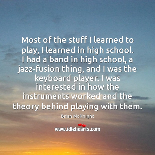 Image, Most of the stuff I learned to play, I learned in high