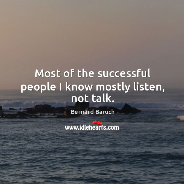 Most of the successful people I know mostly listen, not talk. Image